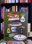 What to Cook & How to Cook It Jane Hornby